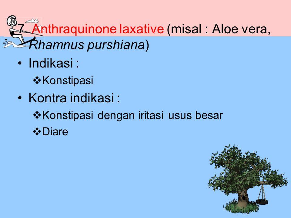 7. Anthraquinone laxative (misal : Aloe vera, Rhamnus purshiana) Indikasi :  Konstipasi Kontra indikasi :  Konstipasi dengan iritasi usus besar  Di