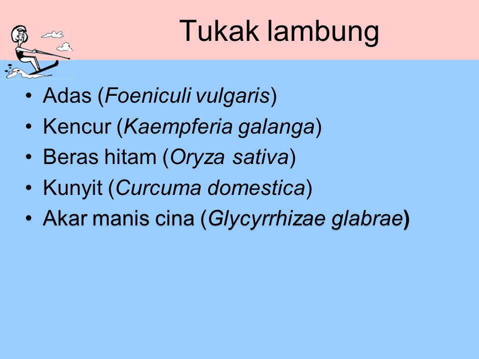 Tukak lambung Adas (Foeniculi vulgaris) Kencur (Kaempferia galanga) Beras hitam (Oryza sativa) Kunyit (Curcuma domestica) Akar manis cina (Glycyrrhiza