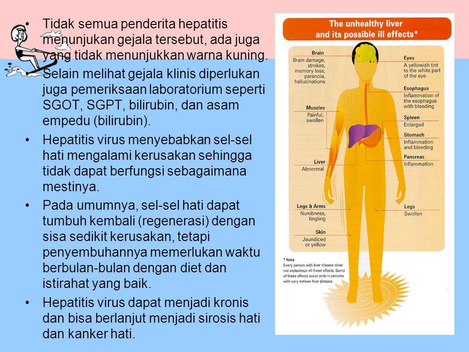 Tidak semua penderita hepatitis menunjukan gejala tersebut, ada juga yang tidak menunjukkan warna kuning. Selain melihat gejala klinis diperlukan juga