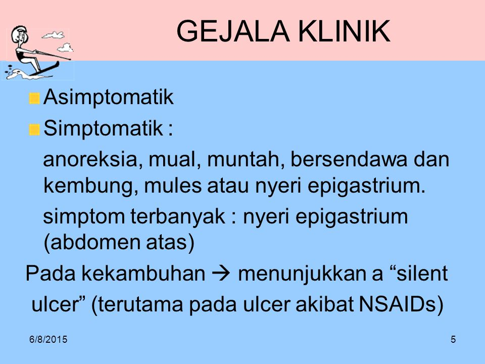 6/8/20155 GEJALA KLINIK Asimptomatik Simptomatik : anoreksia, mual, muntah, bersendawa dan kembung, mules atau nyeri epigastrium. simptom terbanyak :