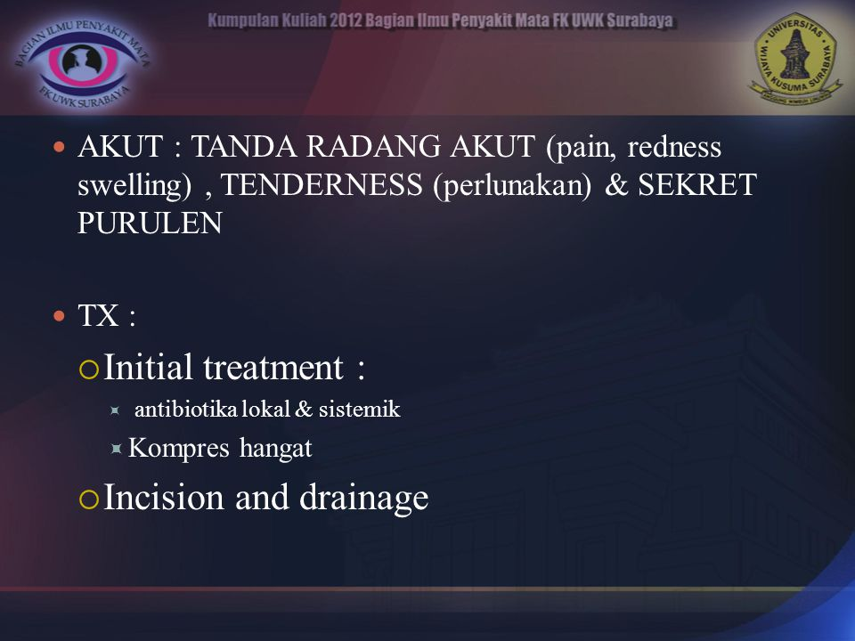 AKUT : TANDA RADANG AKUT (pain, redness swelling), TENDERNESS (perlunakan) & SEKRET PURULEN TX :  Initial treatment :  antibiotika lokal & sistemik