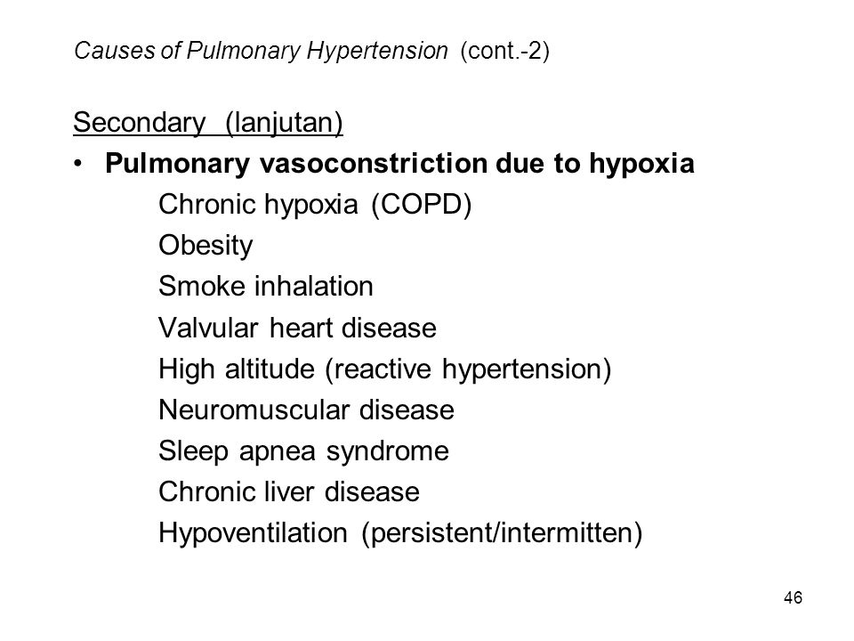 46 Causes of Pulmonary Hypertension (cont.-2) Secondary (lanjutan) Pulmonary vasoconstriction due to hypoxia Chronic hypoxia (COPD) Obesity Smoke inha