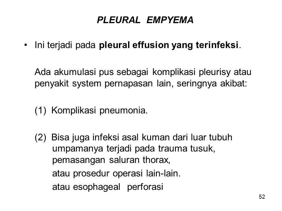 52 PLEURAL EMPYEMA Ini terjadi pada pleural effusion yang terinfeksi. Ada akumulasi pus sebagai komplikasi pleurisy atau penyakit system pernapasan la