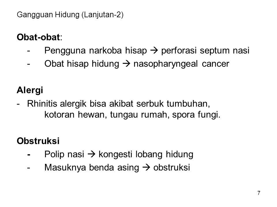 7 Gangguan Hidung (Lanjutan-2) Obat-obat: -Pengguna narkoba hisap  perforasi septum nasi -Obat hisap hidung  nasopharyngeal cancer Alergi -Rhinitis