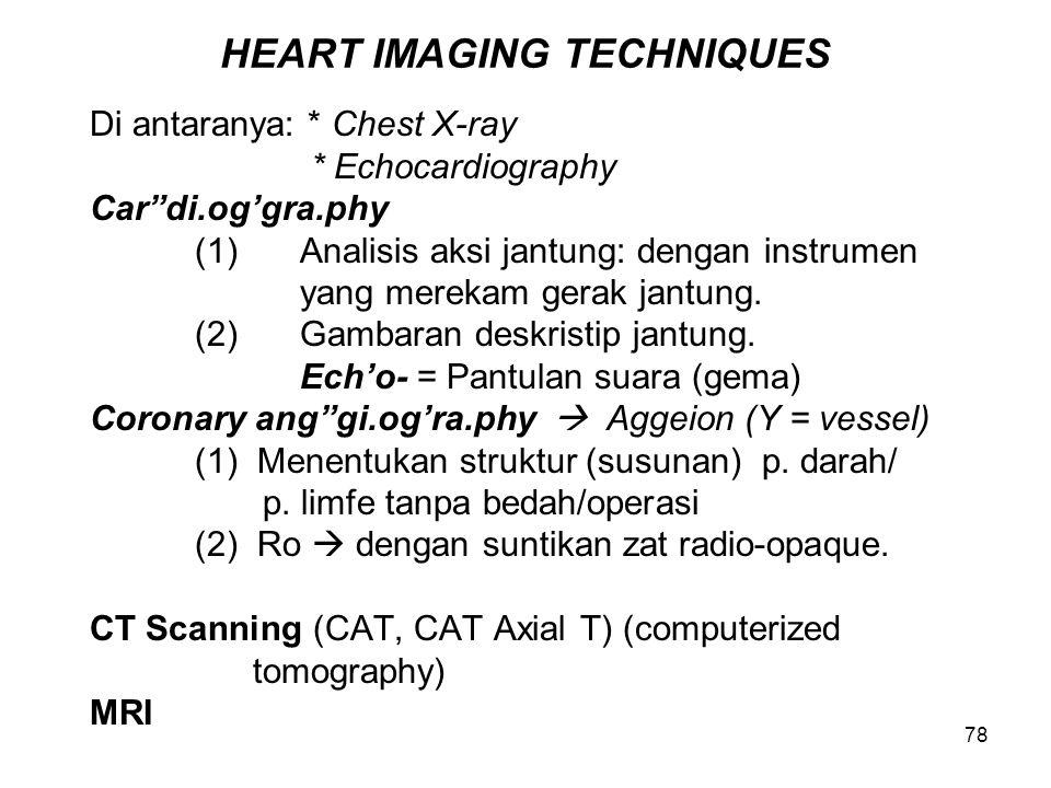 78 HEART IMAGING TECHNIQUES Di antaranya: * Chest X-ray * Echocardiography Car di.og'gra.phy (1)Analisis aksi jantung: dengan instrumen yang merekam gerak jantung.