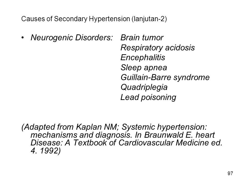 97 Causes of Secondary Hypertension (lanjutan-2) Neurogenic Disorders: Brain tumor Respiratory acidosis Encephalitis Sleep apnea Guillain-Barre syndro