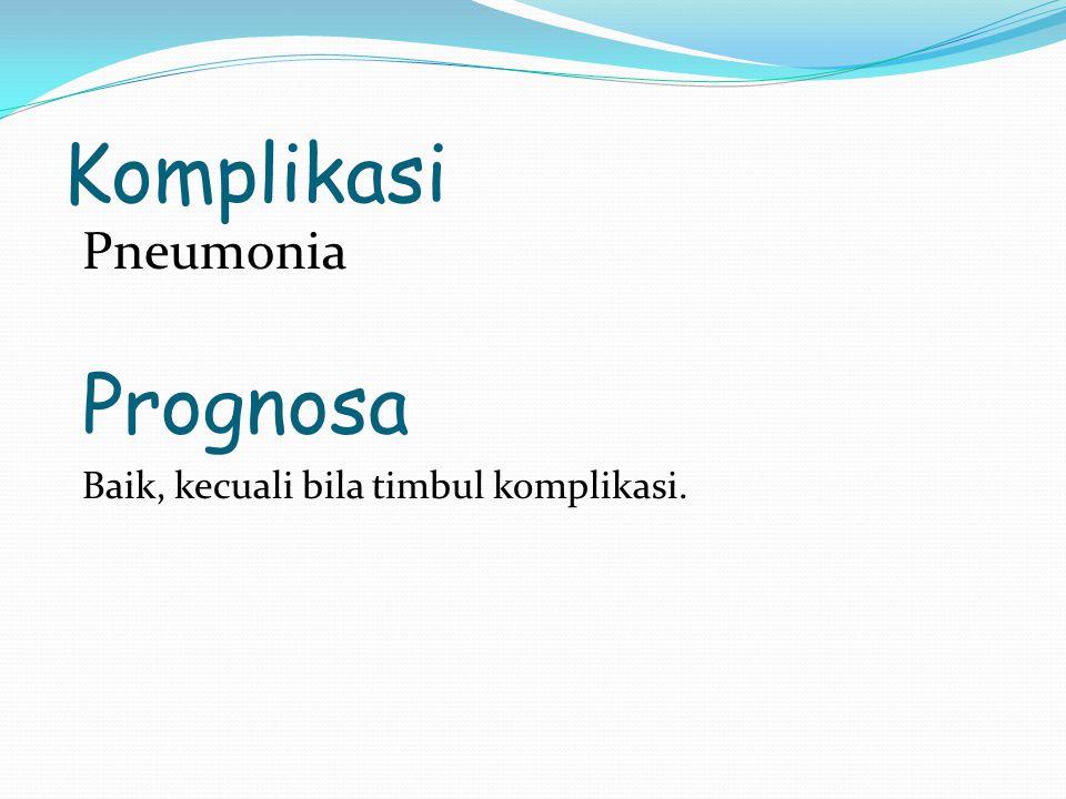 Komplikasi Pneumonia Prognosa Baik, kecuali bila timbul komplikasi.