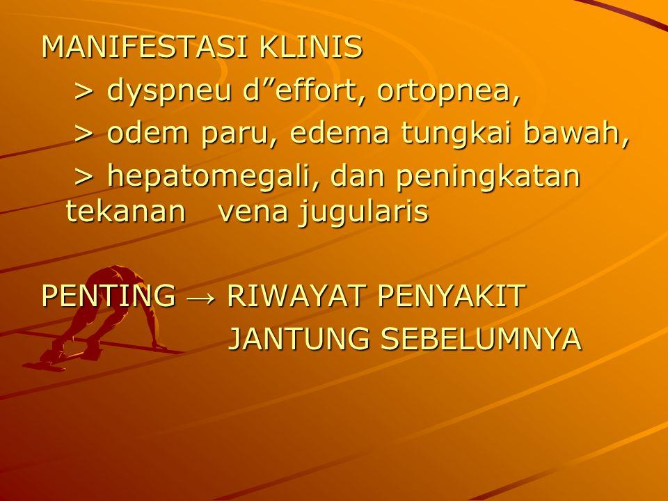 "MANIFESTASI KLINIS > dyspneu d""effort, ortopnea, > dyspneu d""effort, ortopnea, > odem paru, edema tungkai bawah, > odem paru, edema tungkai bawah, > h"
