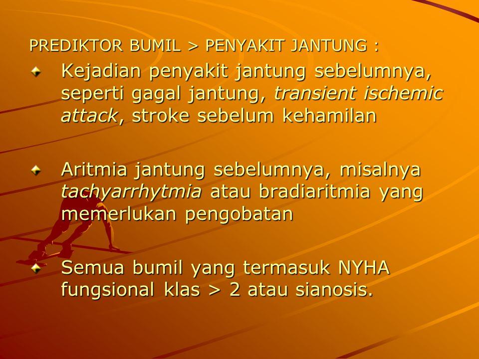PREDIKTOR BUMIL > PENYAKIT JANTUNG : Kejadian penyakit jantung sebelumnya, seperti gagal jantung, transient ischemic attack, stroke sebelum kehamilan
