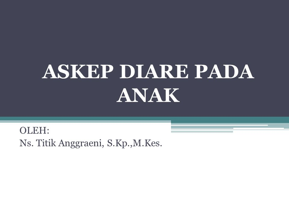 ASKEP DIARE PADA ANAK OLEH: Ns. Titik Anggraeni, S.Kp.,M.Kes.
