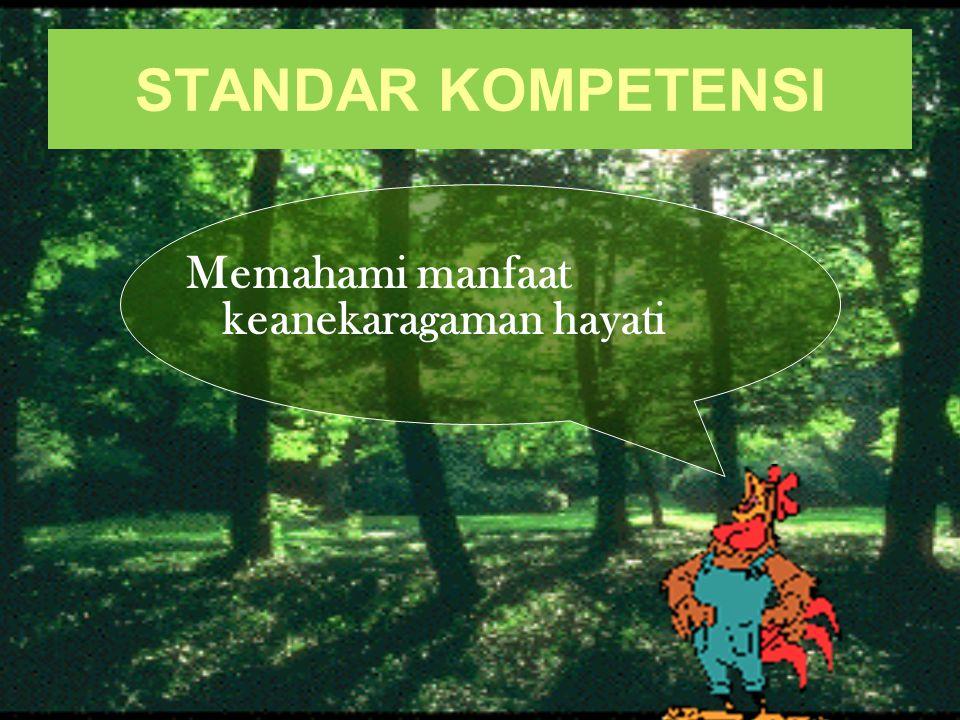 STANDAR KOMPETENSI Memahami manfaat keanekaragaman hayati