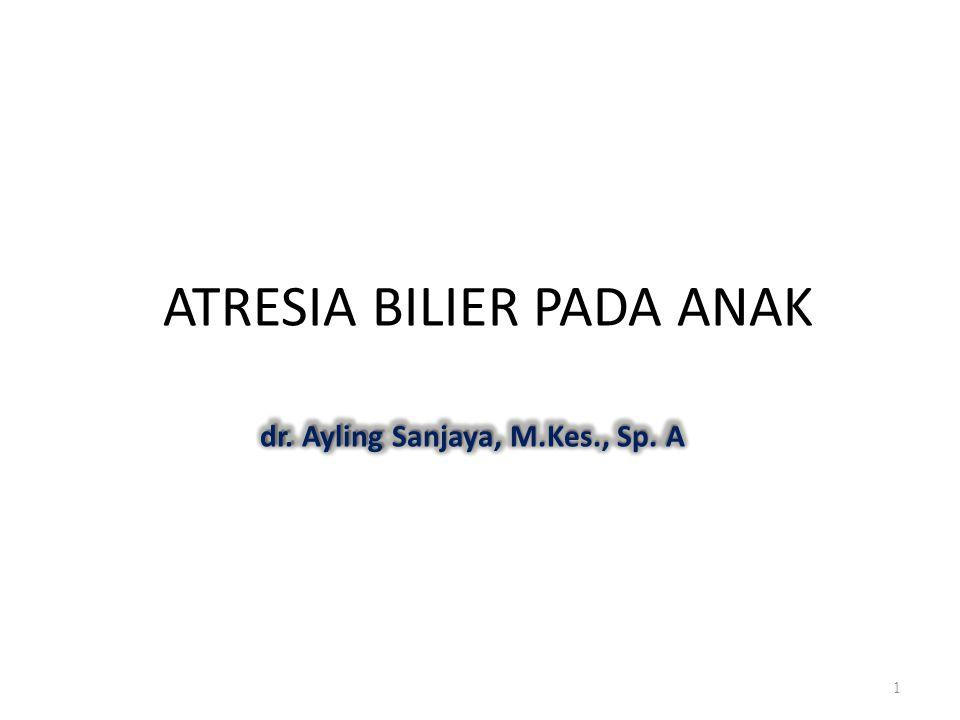 ATRESIA BILIER PADA ANAK dr. Ayling Sanjaya, M.Kes., Sp. A 1
