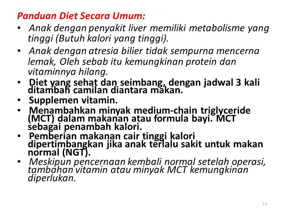 Panduan Diet Secara Umum: Anak dengan penyakit liver memiliki metabolisme yang tinggi (Butuh kalori yang tinggi). Anak dengan atresia bilier tidak sem