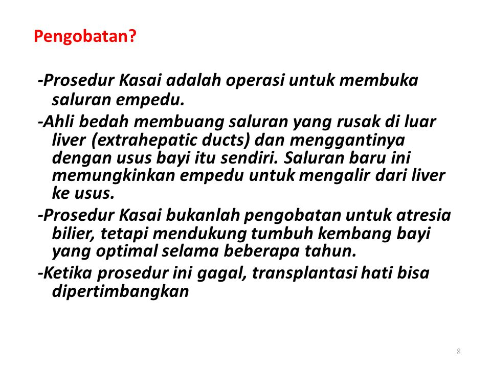 Pengobatan? -Prosedur Kasai adalah operasi untuk membuka saluran empedu. -Ahli bedah membuang saluran yang rusak di luar liver (extrahepatic ducts) da