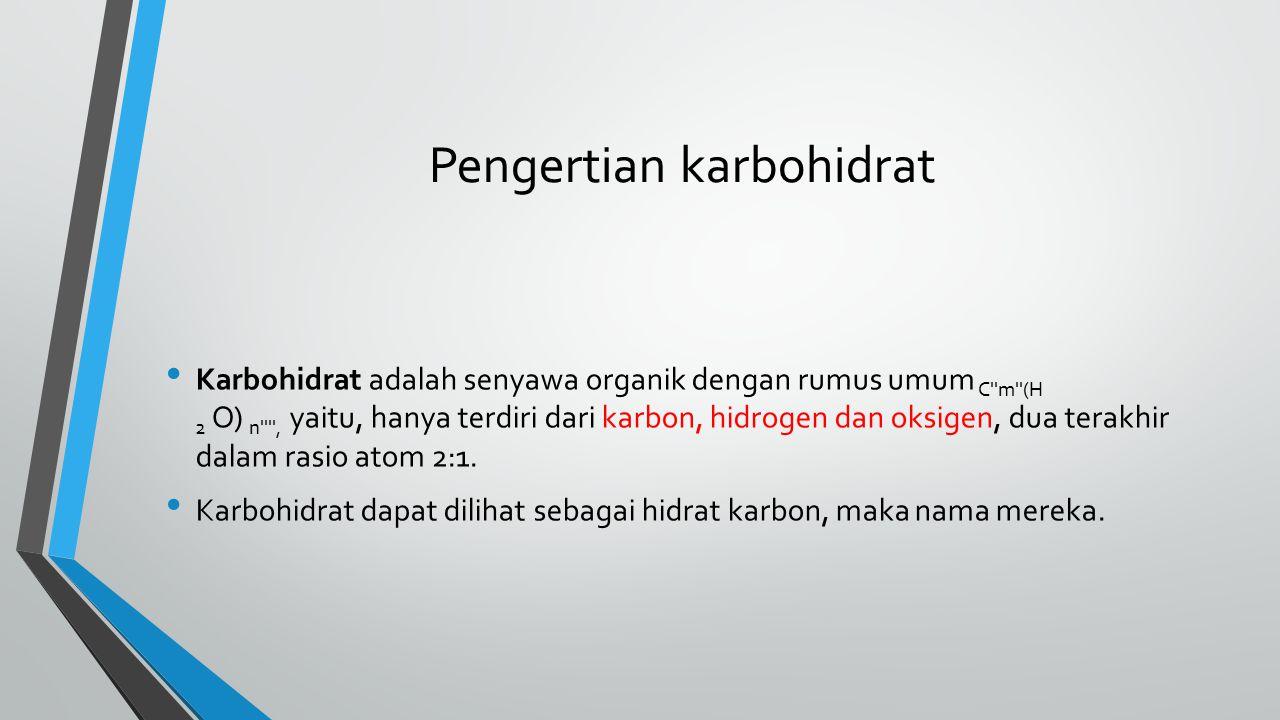 Pengertian karbohidrat Karbohidrat adalah senyawa organik dengan rumus umum C''m''(H 2 O) n'''', yaitu, hanya terdiri dari karbon, hidrogen dan oksige