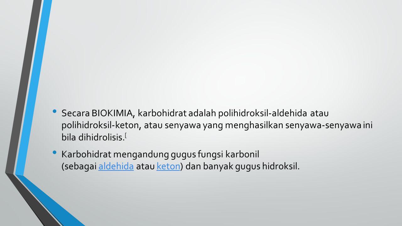 Secara BIOKIMIA, karbohidrat adalah polihidroksil-aldehida atau polihidroksil-keton, atau senyawa yang menghasilkan senyawa-senyawa ini bila dihidroli