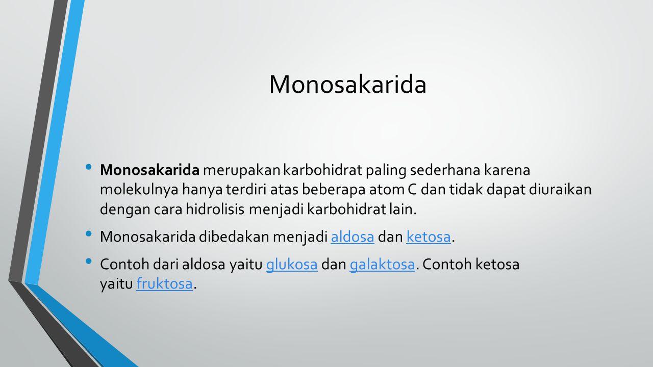 Monosakarida Monosakarida merupakan karbohidrat paling sederhana karena molekulnya hanya terdiri atas beberapa atom C dan tidak dapat diuraikan dengan