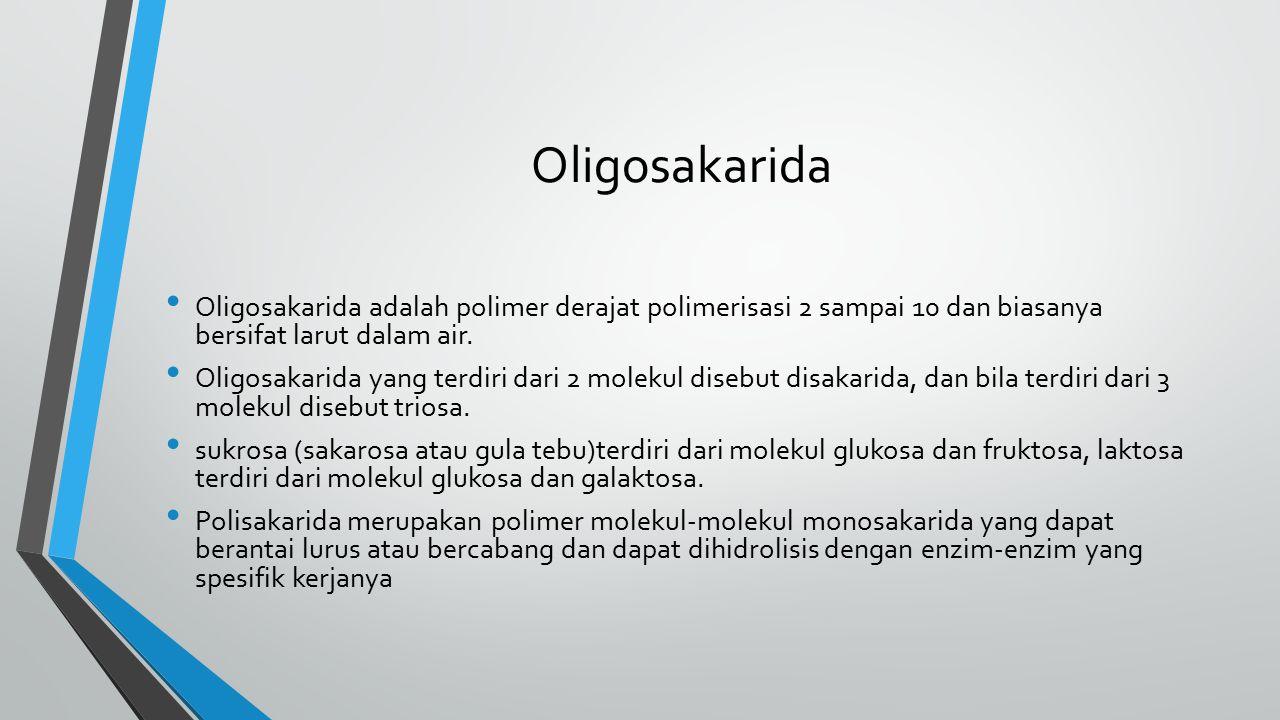 Oligosakarida Oligosakarida adalah polimer derajat polimerisasi 2 sampai 10 dan biasanya bersifat larut dalam air. Oligosakarida yang terdiri dari 2 m