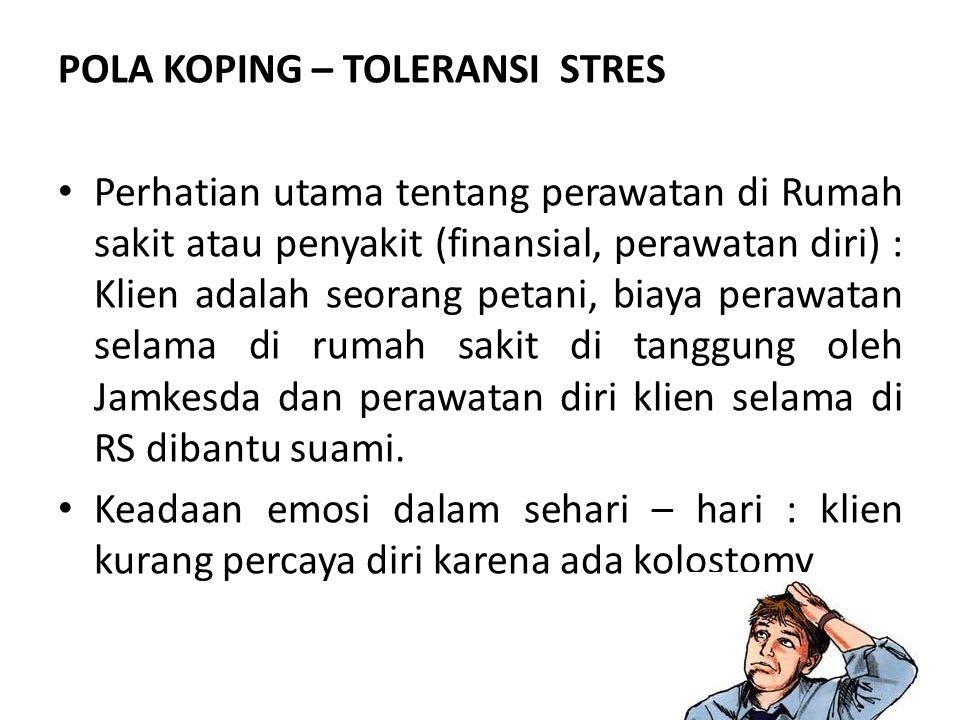 POLA KOPING – TOLERANSI STRES Perhatian utama tentang perawatan di Rumah sakit atau penyakit (finansial, perawatan diri) : Klien adalah seorang petani