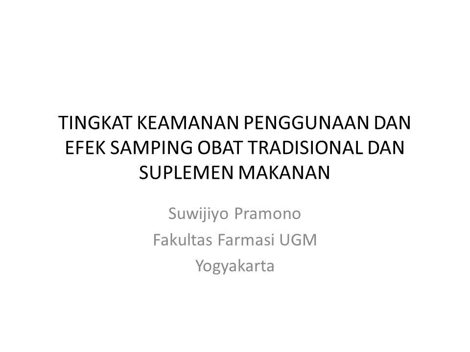 TINGKAT KEAMANAN PENGGUNAAN DAN EFEK SAMPING OBAT TRADISIONAL DAN SUPLEMEN MAKANAN Suwijiyo Pramono Fakultas Farmasi UGM Yogyakarta