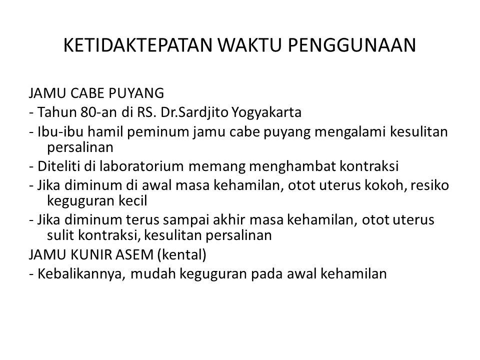 KETIDAKTEPATAN WAKTU PENGGUNAAN JAMU CABE PUYANG - Tahun 80-an di RS. Dr.Sardjito Yogyakarta - Ibu-ibu hamil peminum jamu cabe puyang mengalami kesuli