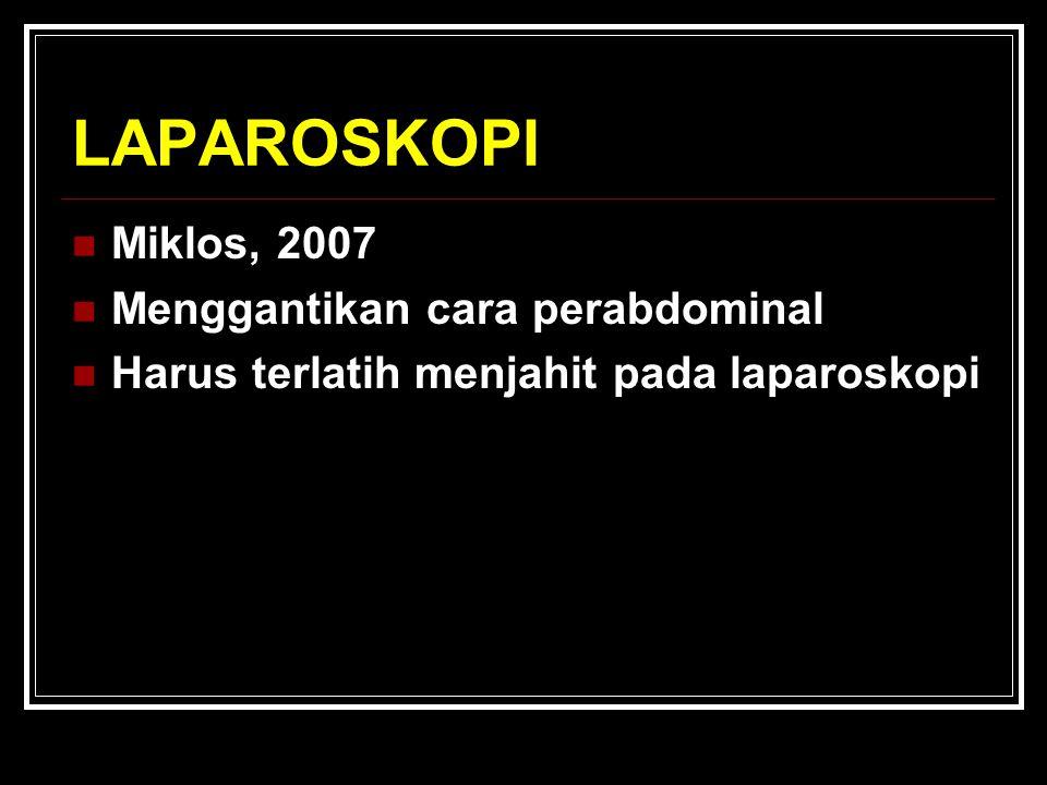 LAPAROSKOPI Miklos, 2007 Menggantikan cara perabdominal Harus terlatih menjahit pada laparoskopi