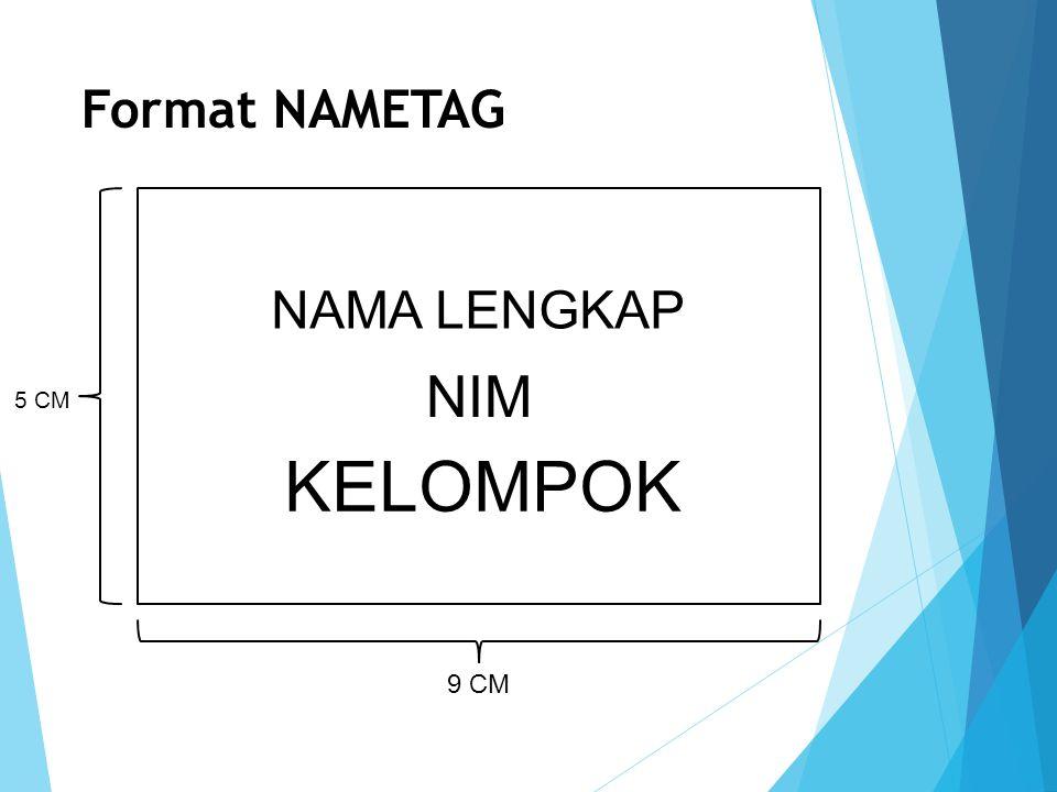 Format NAMETAG NAMA LENGKAP NIM KELOMPOK 5 CM 9 CM