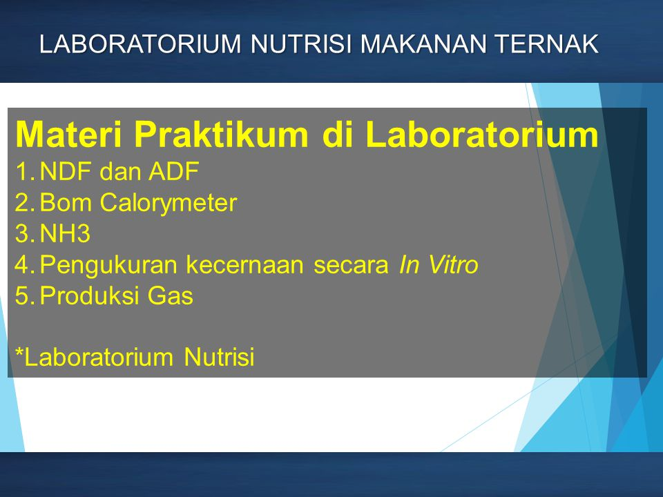 Page 5 LABORATORIUM NUTRISI MAKANAN TERNAK Materi Praktikum di Laboratorium 1.NDF dan ADF 2.Bom Calorymeter 3.NH3 4.Pengukuran kecernaan secara In Vitro 5.Produksi Gas *Laboratorium Nutrisi