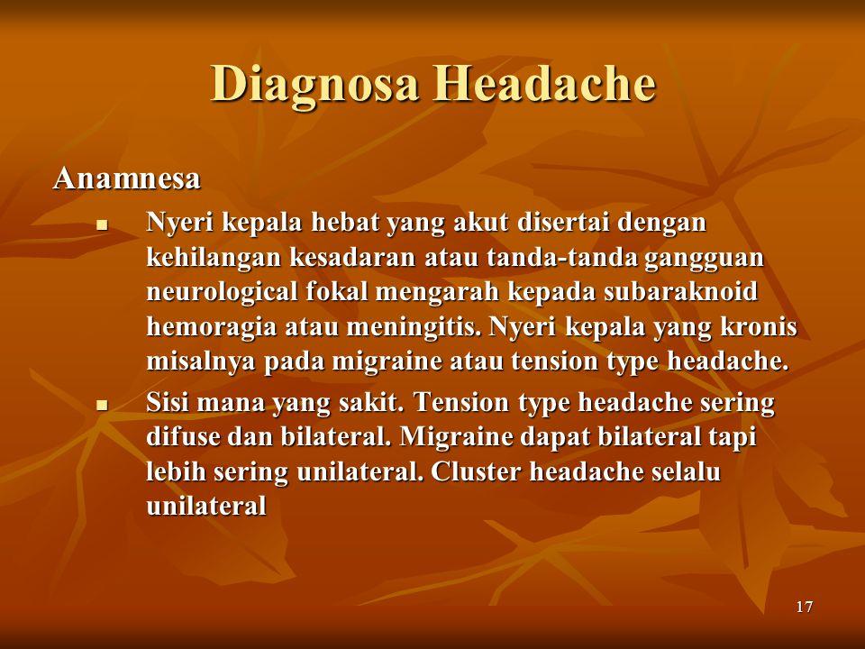 17 Diagnosa Headache Anamnesa Nyeri kepala hebat yang akut disertai dengan kehilangan kesadaran atau tanda-tanda gangguan neurological fokal mengarah