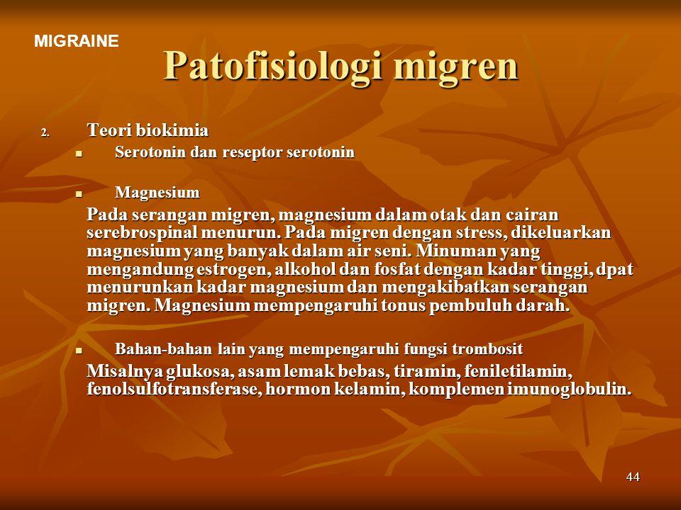 44 Patofisiologi migren 2. Teori biokimia Serotonin dan reseptor serotonin Serotonin dan reseptor serotonin Magnesium Magnesium Pada serangan migren,