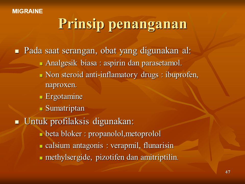 47 Prinsip penanganan Pada saat serangan, obat yang digunakan al: Pada saat serangan, obat yang digunakan al: Analgesik biasa : aspirin dan parasetamo