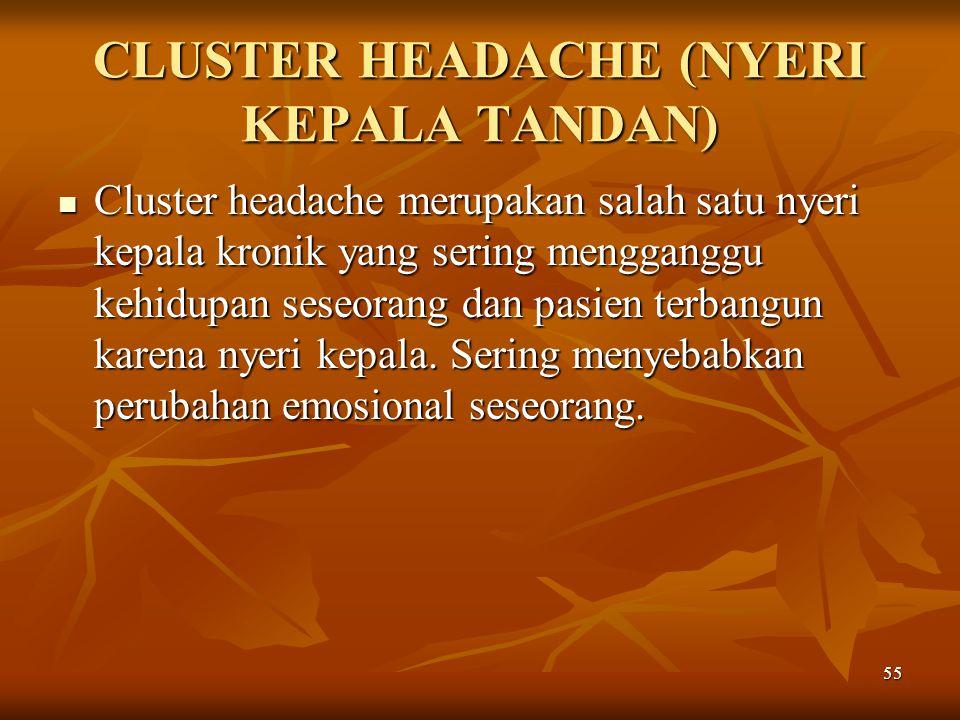 55 CLUSTER HEADACHE (NYERI KEPALA TANDAN) Cluster headache merupakan salah satu nyeri kepala kronik yang sering mengganggu kehidupan seseorang dan pas
