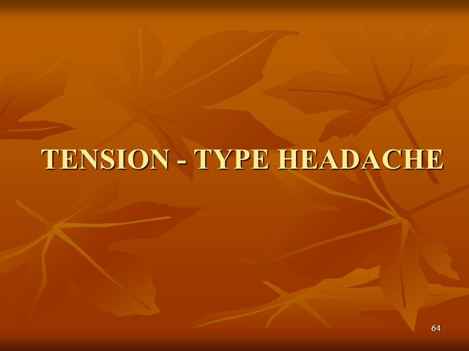 TENSION - TYPE HEADACHE 64