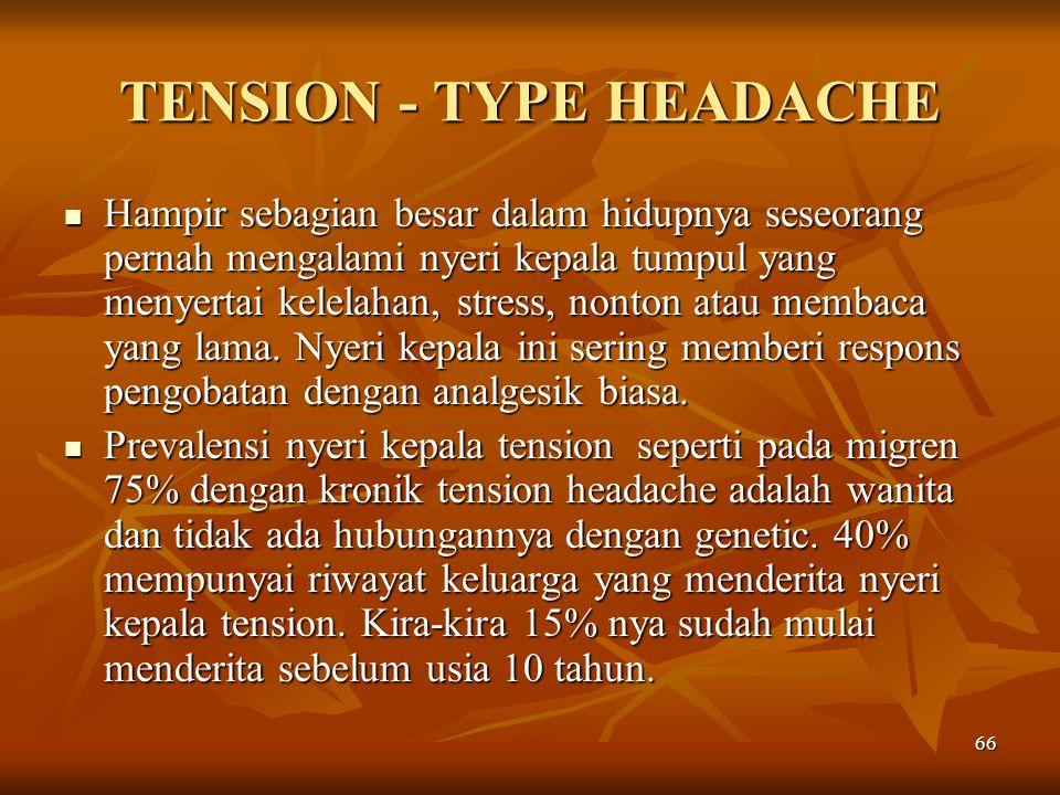 66 TENSION - TYPE HEADACHE Hampir sebagian besar dalam hidupnya seseorang pernah mengalami nyeri kepala tumpul yang menyertai kelelahan, stress, nonto