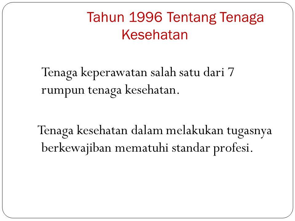 PP 32 Tahun 1996 Tentang Tenaga Kesehatan Tenaga keperawatan salah satu dari 7 rumpun tenaga kesehatan. Tenaga kesehatan dalam melakukan tugasnya berk