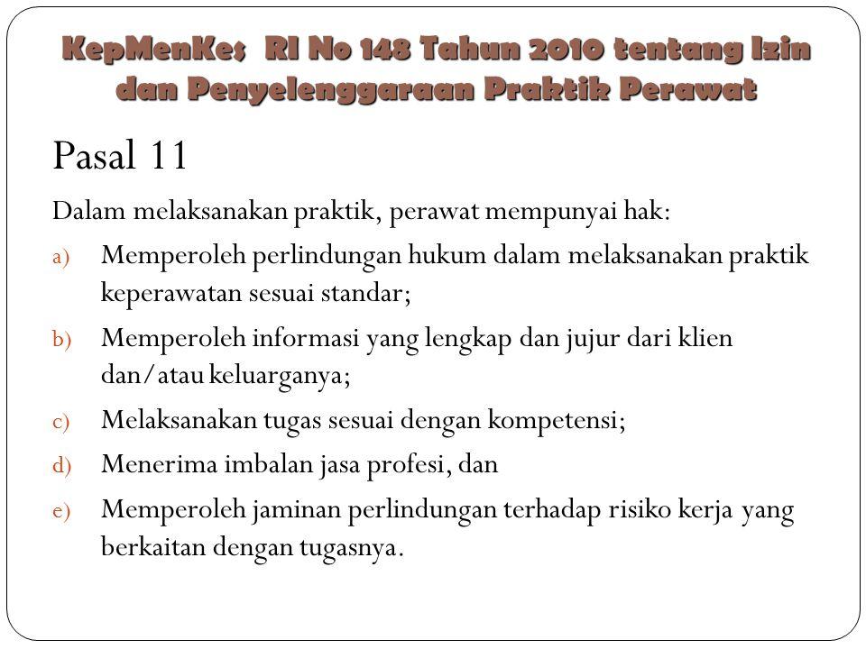 Pasal 11 Dalam melaksanakan praktik, perawat mempunyai hak: a) Memperoleh perlindungan hukum dalam melaksanakan praktik keperawatan sesuai standar; b)