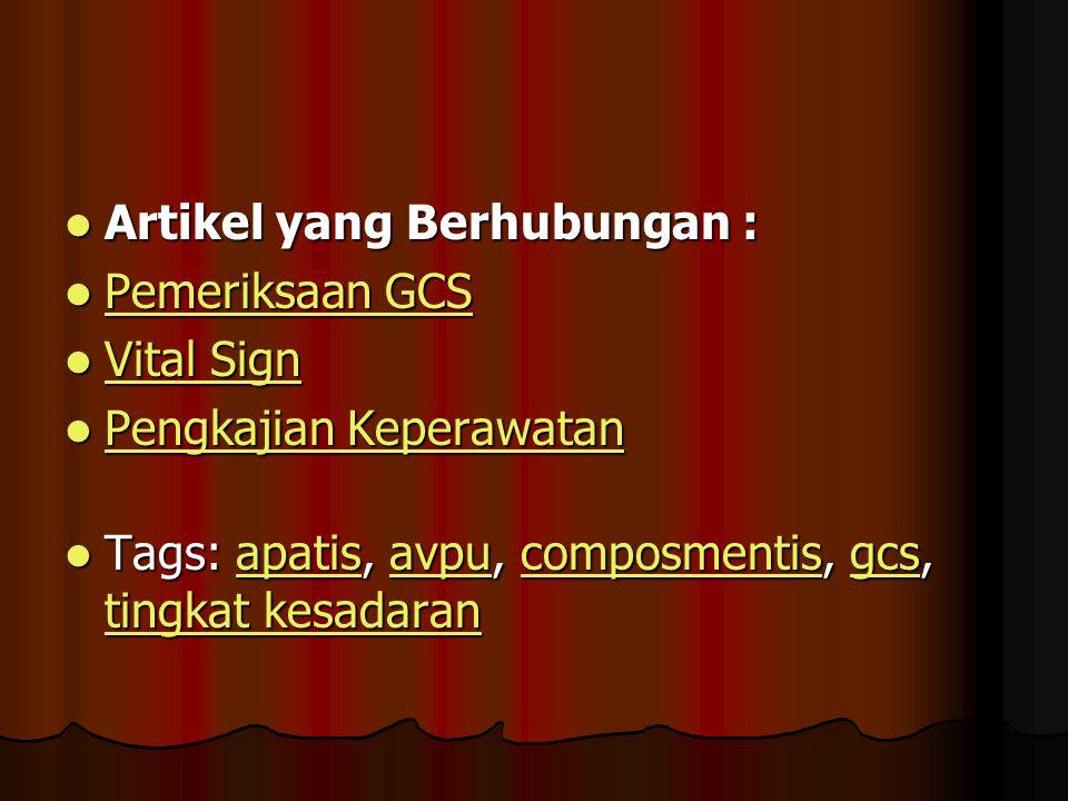 Artikel yang Berhubungan : Artikel yang Berhubungan : Pemeriksaan GCS Pemeriksaan GCS Pemeriksaan GCS Pemeriksaan GCS Vital Sign Vital Sign Vital Sign Vital Sign Pengkajian Keperawatan Pengkajian Keperawatan Pengkajian Keperawatan Pengkajian Keperawatan Tags: apatis, avpu, composmentis, gcs, tingkat kesadaran Tags: apatis, avpu, composmentis, gcs, tingkat kesadaranapatisavpucomposmentisgcs tingkat kesadaranapatisavpucomposmentisgcs tingkat kesadaran