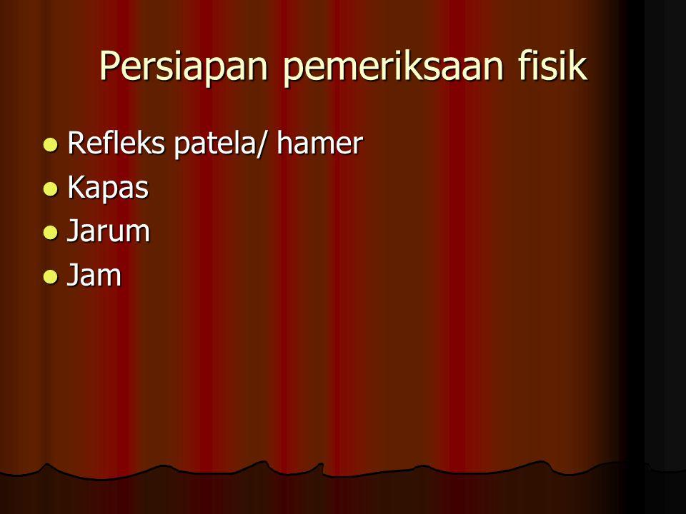 Persiapan pemeriksaan fisik Refleks patela/ hamer Refleks patela/ hamer Kapas Kapas Jarum Jarum Jam Jam