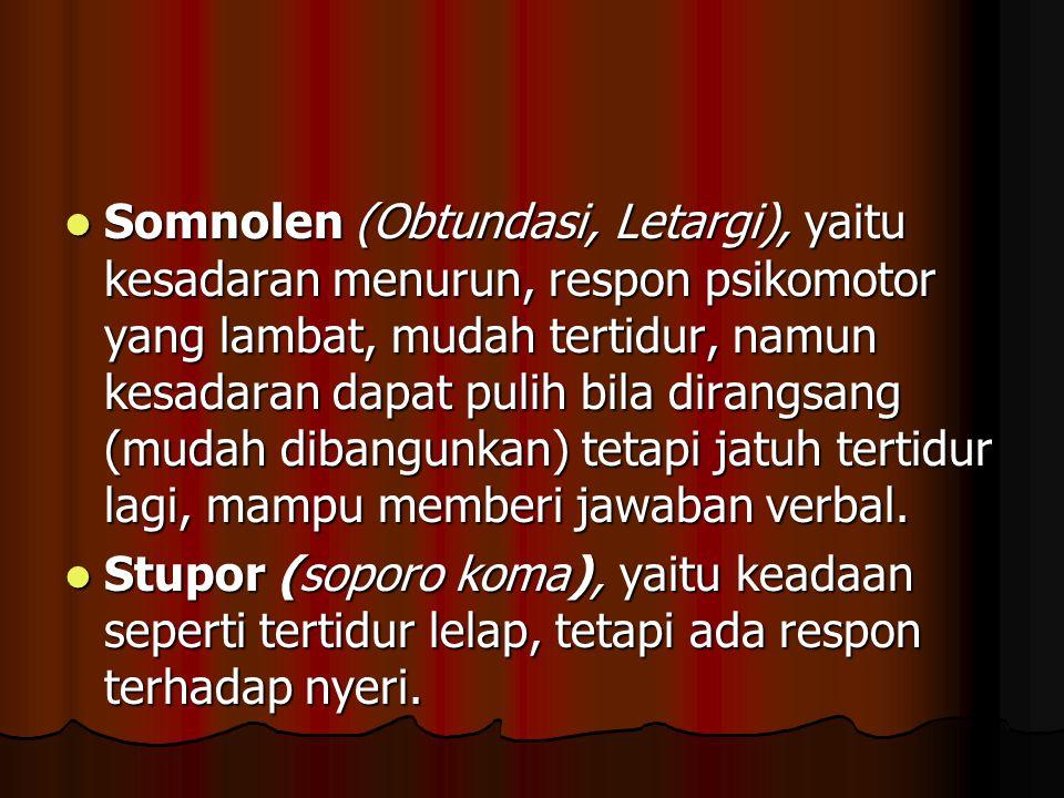 Somnolen (Obtundasi, Letargi), yaitu kesadaran menurun, respon psikomotor yang lambat, mudah tertidur, namun kesadaran dapat pulih bila dirangsang (mudah dibangunkan) tetapi jatuh tertidur lagi, mampu memberi jawaban verbal.