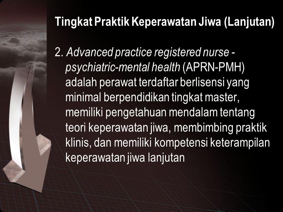Tingkat Praktik Keperawatan Jiwa (Lanjutan) 2. Advanced practice registered nurse - psychiatric-mental health (APRN-PMH) adalah perawat terdaftar berl