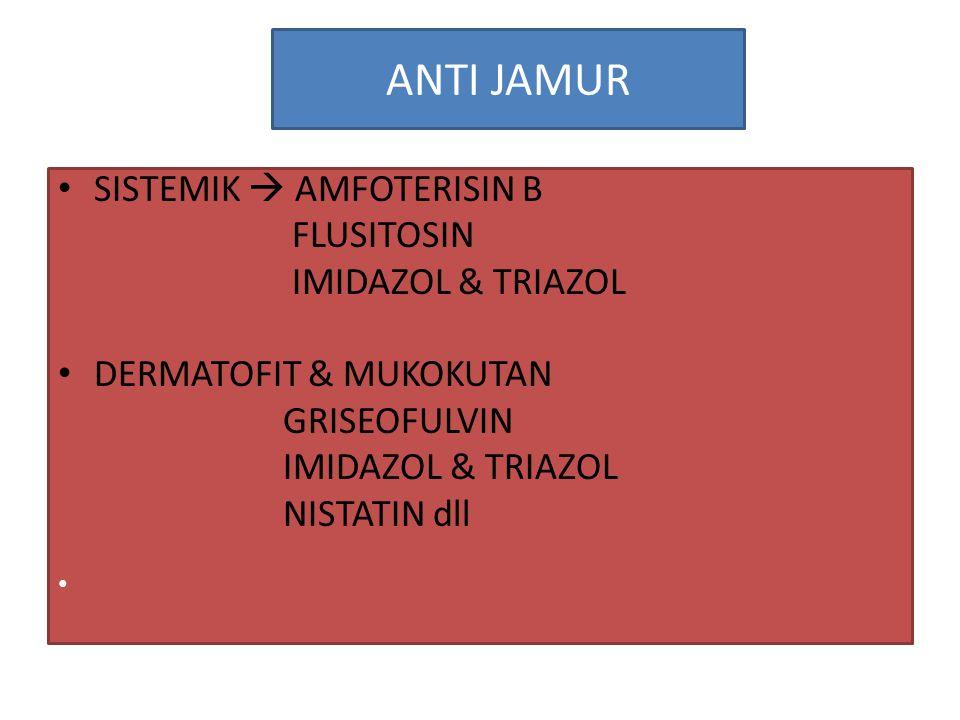 ANTI JAMUR SISTEMIK  AMFOTERISIN B FLUSITOSIN IMIDAZOL & TRIAZOL DERMATOFIT & MUKOKUTAN GRISEOFULVIN IMIDAZOL & TRIAZOL NISTATIN dll