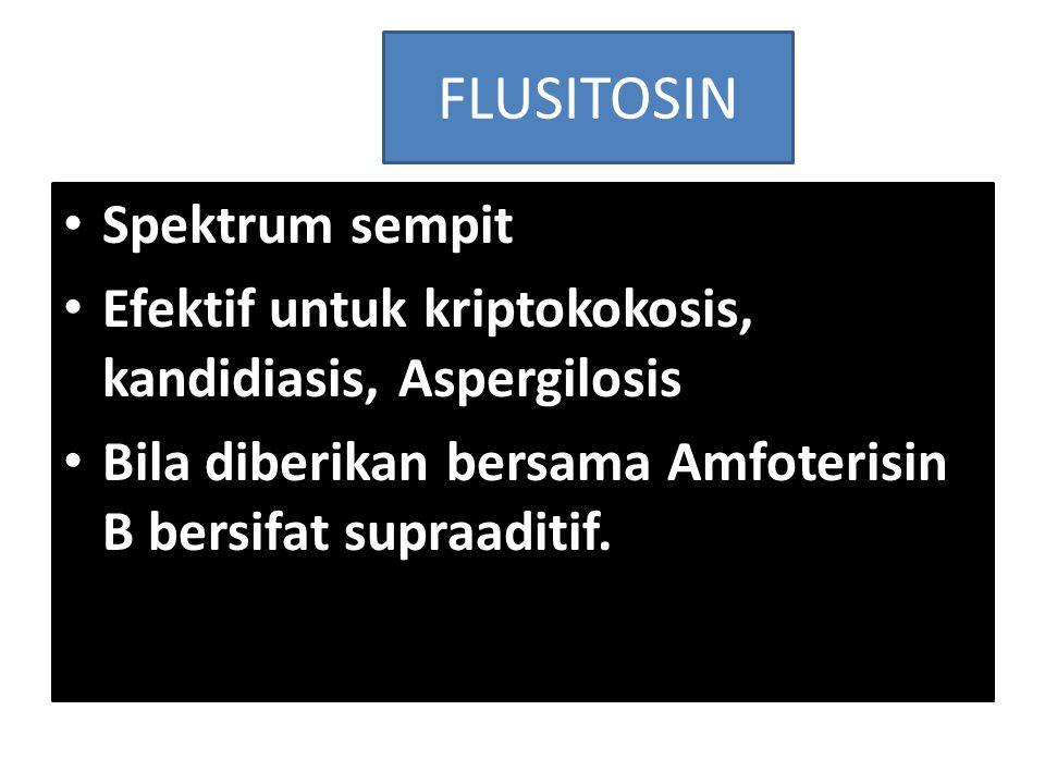 FLUSITOSIN Spektrum sempit Efektif untuk kriptokokosis, kandidiasis, Aspergilosis Bila diberikan bersama Amfoterisin B bersifat supraaditif.