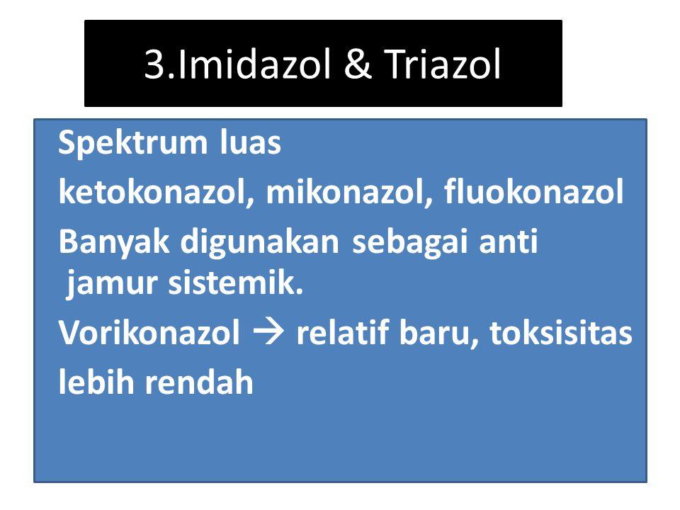 3.Imidazol & Triazol Spektrum luas ketokonazol, mikonazol, fluokonazol Banyak digunakan sebagai anti jamur sistemik. Vorikonazol  relatif baru, toksi