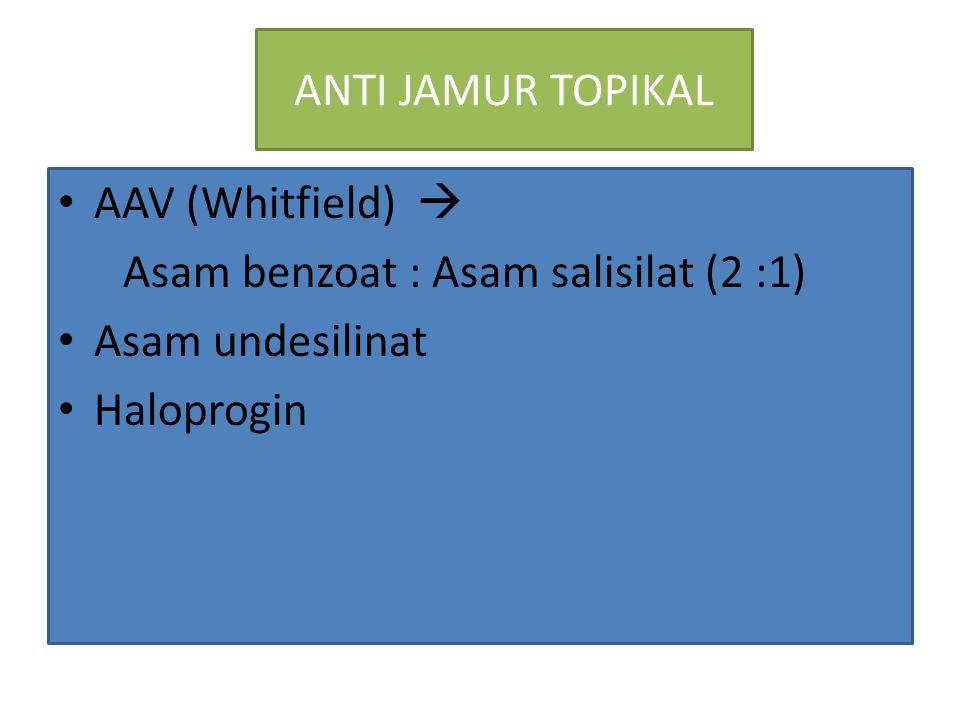 ANTI JAMUR TOPIKAL AAV (Whitfield)  Asam benzoat : Asam salisilat (2 :1) Asam undesilinat Haloprogin