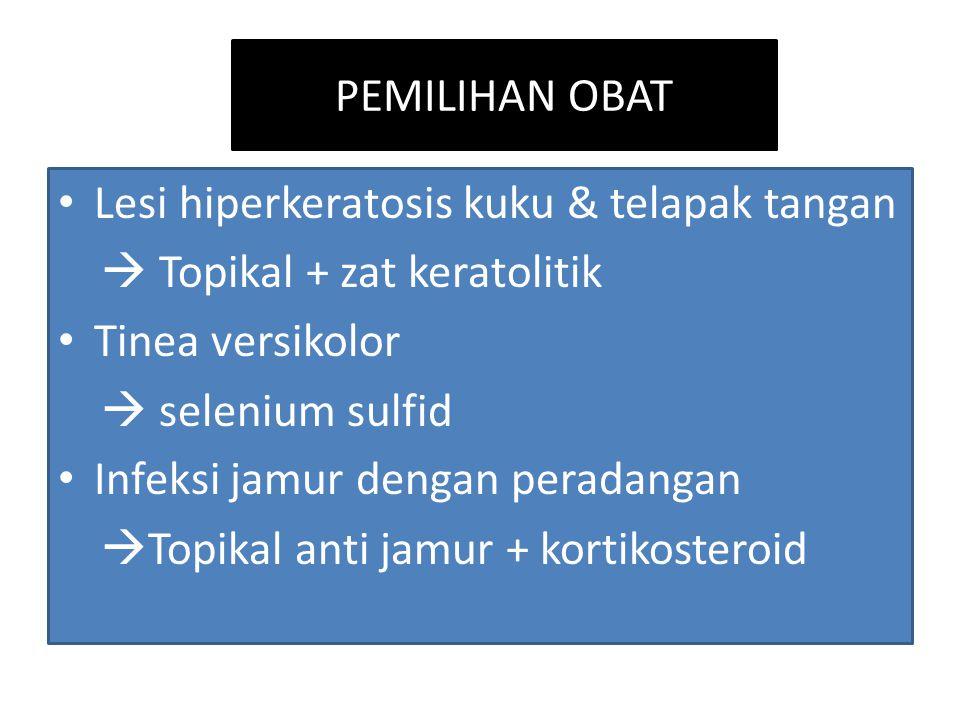PEMILIHAN OBAT Lesi hiperkeratosis kuku & telapak tangan  Topikal + zat keratolitik Tinea versikolor  selenium sulfid Infeksi jamur dengan peradanga