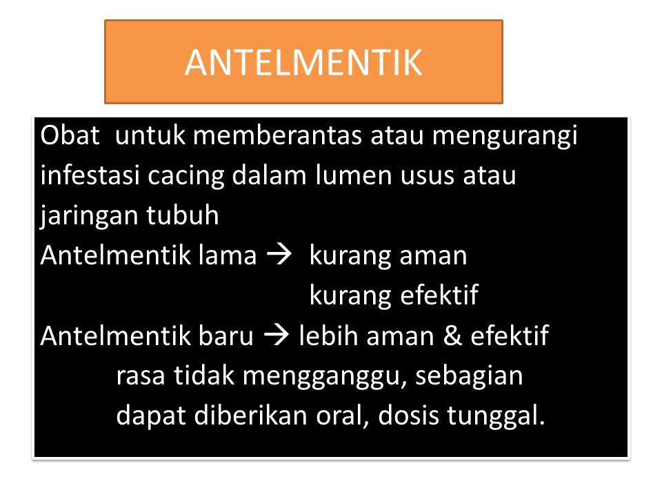 ANTELMENTIK Obat untuk memberantas atau mengurangi infestasi cacing dalam lumen usus atau jaringan tubuh Antelmentik lama  kurang aman kurang efektif