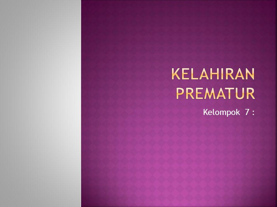  Definisi Persalinan prematur adalah terjadinya persalinan sebelum usia kehamilan standar lengkap, yaitu pada usia kehamilan antara 20-36 minggu.