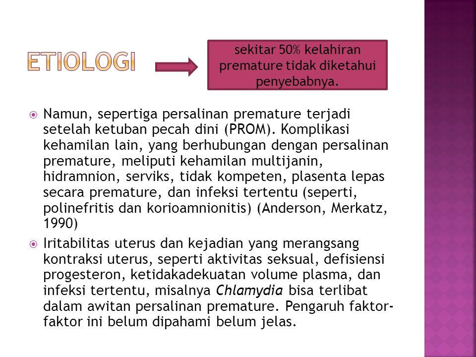  Namun, sepertiga persalinan premature terjadi setelah ketuban pecah dini (PROM). Komplikasi kehamilan lain, yang berhubungan dengan persalinan prema