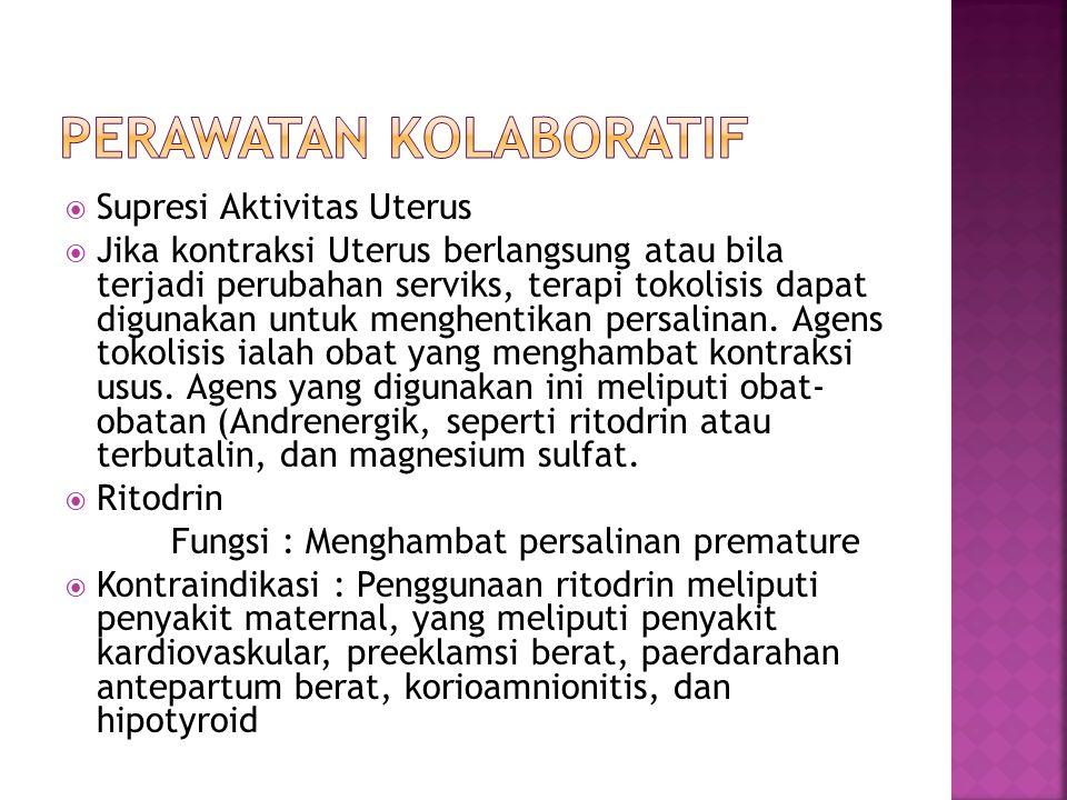  Supresi Aktivitas Uterus  Jika kontraksi Uterus berlangsung atau bila terjadi perubahan serviks, terapi tokolisis dapat digunakan untuk menghentika