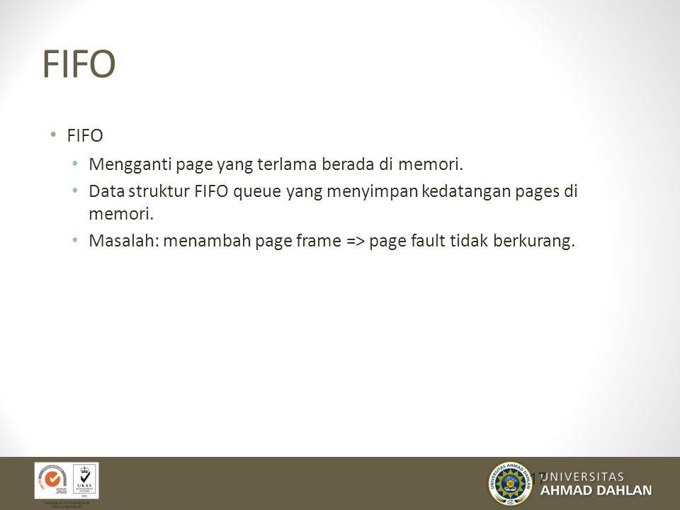 FIFO Mengganti page yang terlama berada di memori.